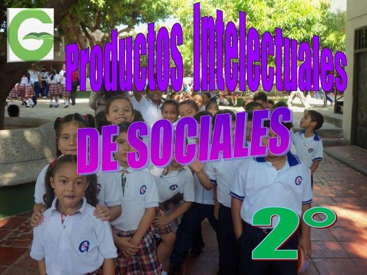 Productos  Intelectuales<br />DE SOCIALES<br />2° <br />