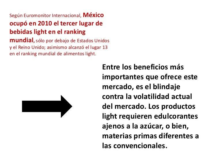 Según Euromonitor Internacional, Méxicoocupó en 2010 el tercer lugar debebidas light en el rankingmundial, sólo por debajo...