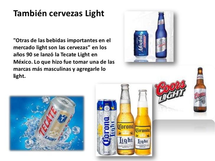 """También cervezas Light""""Otras de las bebidas importantes en elmercado light son las cervezas"""" en losaños 90 se lanzó la Tec..."""
