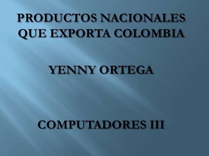 PRODUCTOS NACIONALESQUE EXPORTA COLOMBIA   YENNY ORTEGA  COMPUTADORES III