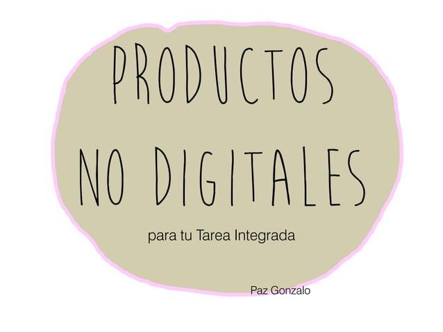 Productos No Digitalespara tu Tarea Integrada Paz Gonzalo