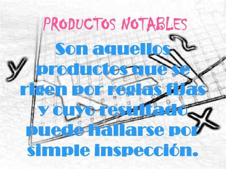 PRODUCTOS NOTABLES <br />Son aquellos productos que se rigen por reglas fijas y cuyo resultado puede hallarse por simple i...