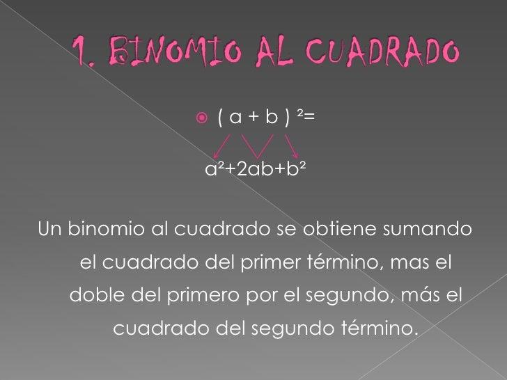 1. BINOMIO AL CUADRADO <br />( a + b ) ²=<br />a²+2ab+b²<br />Un binomio al cuadrado se obtiene sumando el cuadrado del pr...