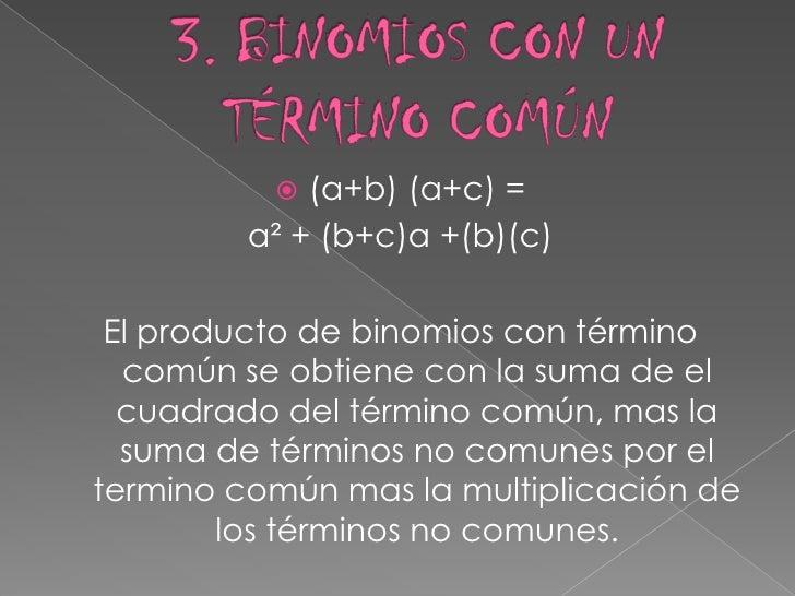 3.BINOMIOS CON UN        TÉRMINO COMÚN<br />(a+b) (a+c) =<br />a² + (b+c)a +(b)(c)<br />El producto de binomios con términ...