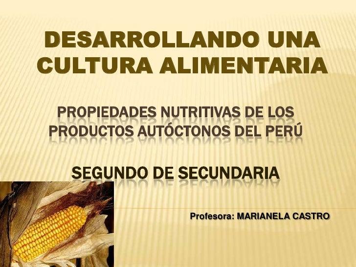 DESARROLLANDO UNACULTURA ALIMENTARIA PROPIEDADES NUTRITIVAS DE LOSPRODUCTOS AUTÓCTONOS DEL PERÚ  SEGUNDO DE SECUNDARIA    ...