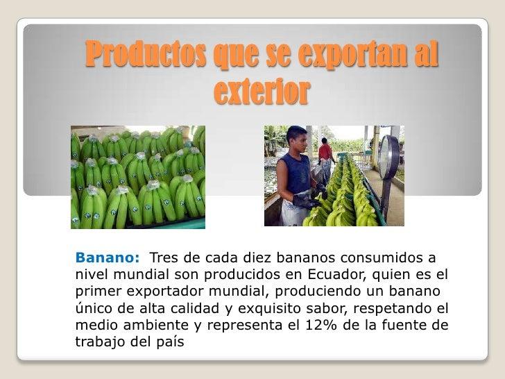 Productos que se exportan al           exteriorBanano: Tres de cada diez bananos consumidos anivel mundial son producidos ...