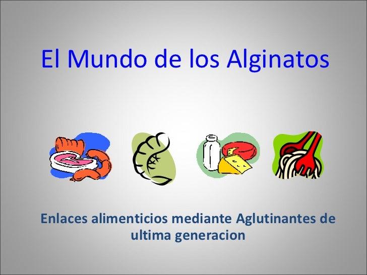El Mundo de los AlginatosEnlaces alimenticios mediante Aglutinantes de              ultima generacion