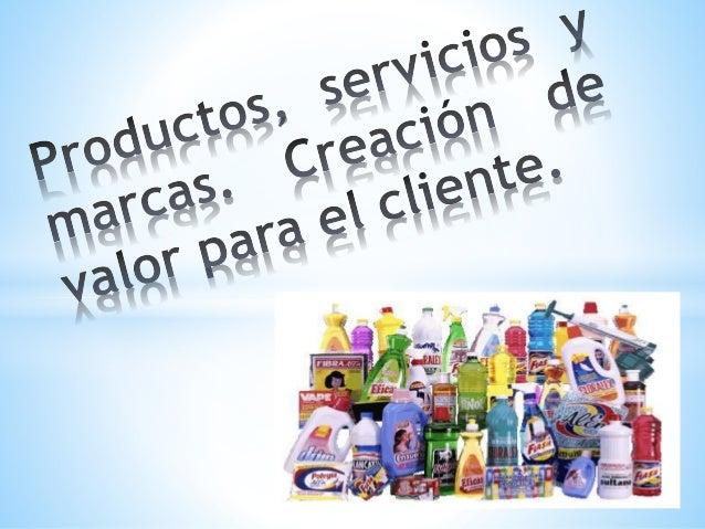* * Un producto es cualquier bien que ofrezca a un mercado para su atención, adquisición, uso o consumo, y que podría sati...