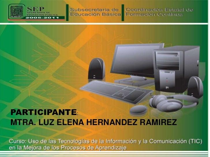 PARTICIPANTE:MTRA. LUZ ELENA HERNANDEZ RAMIREZ