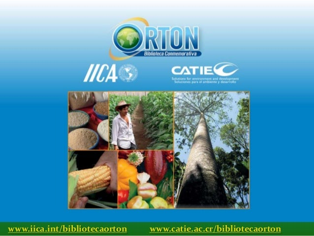 www.iica.int/bibliotecaorton   www.catie.ac.cr/bibliotecaorton