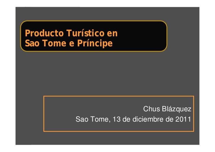 Producto Turístico enSao Tome e Príncipe                               Chus Blázquez           Sao Tome, 13 de diciembre d...