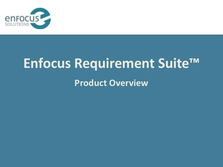 Enfocus Requirement Suite™       Product Overview