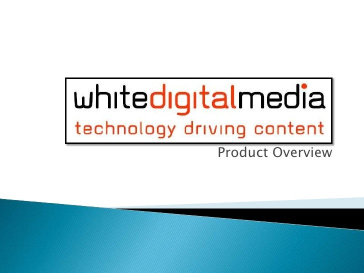 White Digital Media:<br />Product Overview<br />