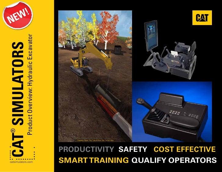Product Overview: Hydraulic ExcavatorCAT SIMULATORS®                                                    PRODUCTIVITY SAFET...