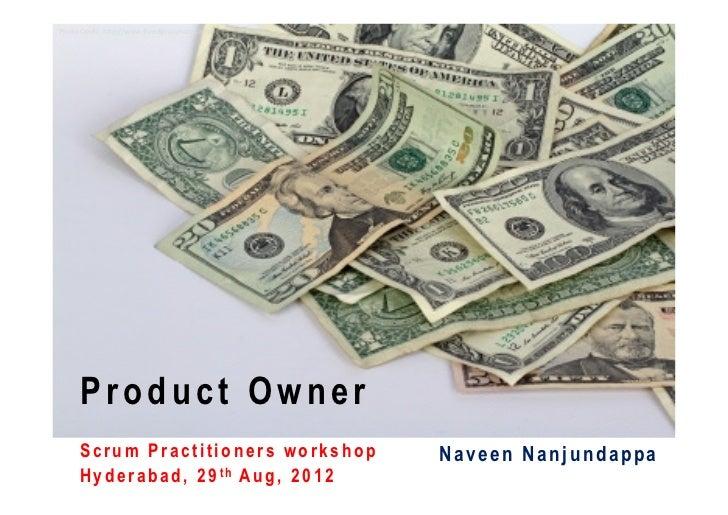 Photo Credit: http://www.freedigitalphotos.net/      Product Owner      Scrum Practitioners workshop                 Navee...