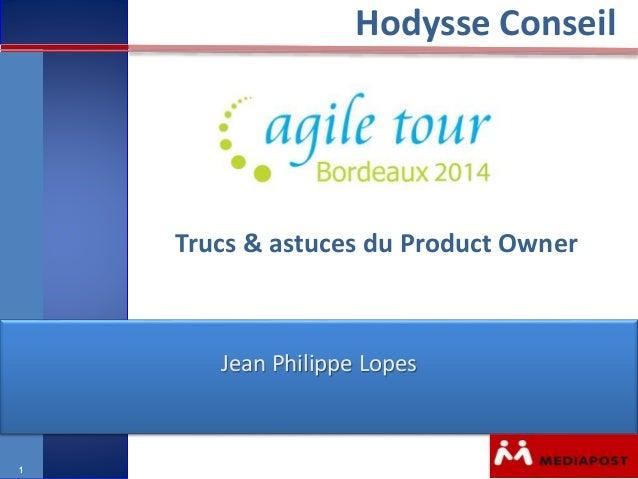 Trucs & astuces du Product Owner  Présentation du 17 juin 2010  11:55  Hodysse Conseil  1  Jean Philippe Lopes