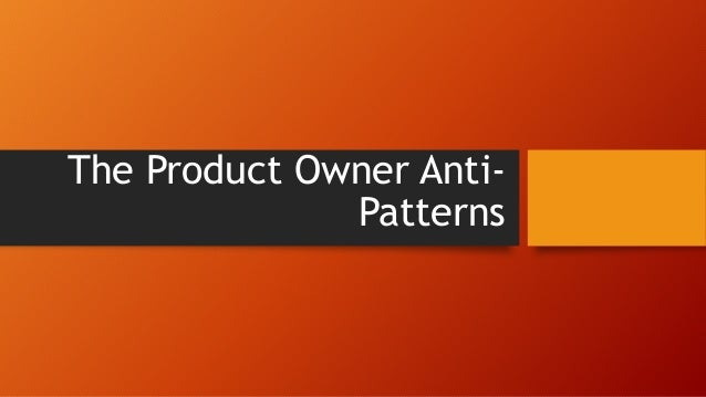 The Product Owner Anti- Patterns