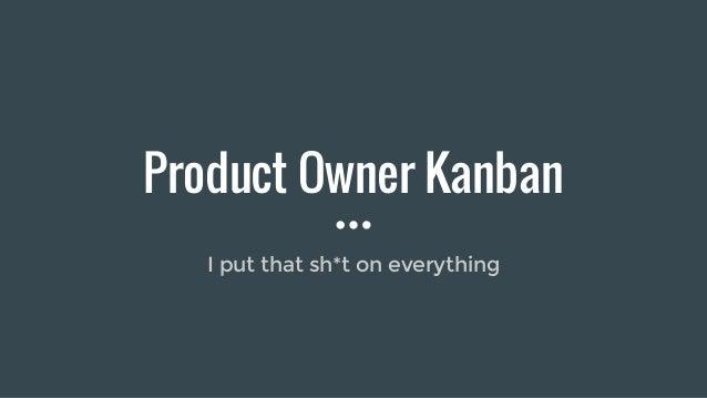Product Owner Kanban - I put that sh*t on everything Slide 2