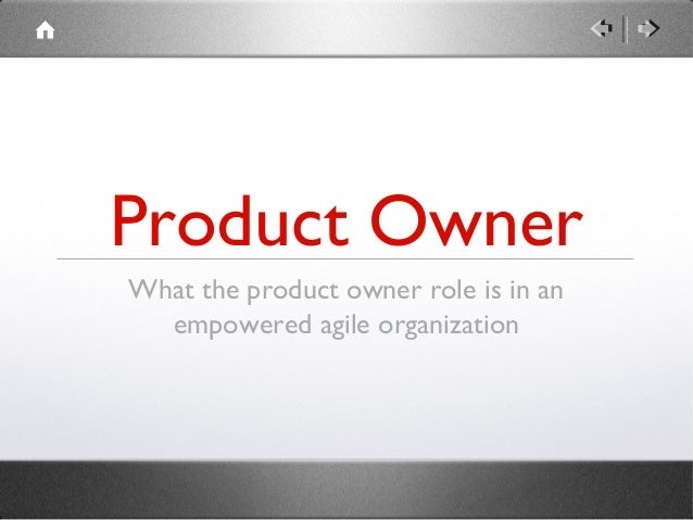 Product Owner What the product owner role is in an empowered agile organization
