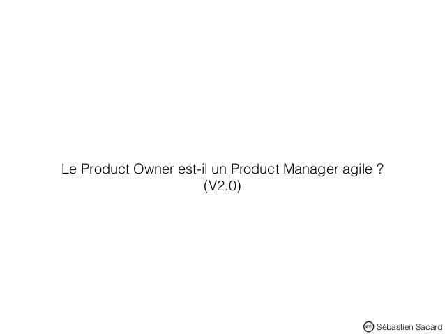 Sébastien Sacard Le Product Owner est-il un Product Manager agile ? (V2.0)