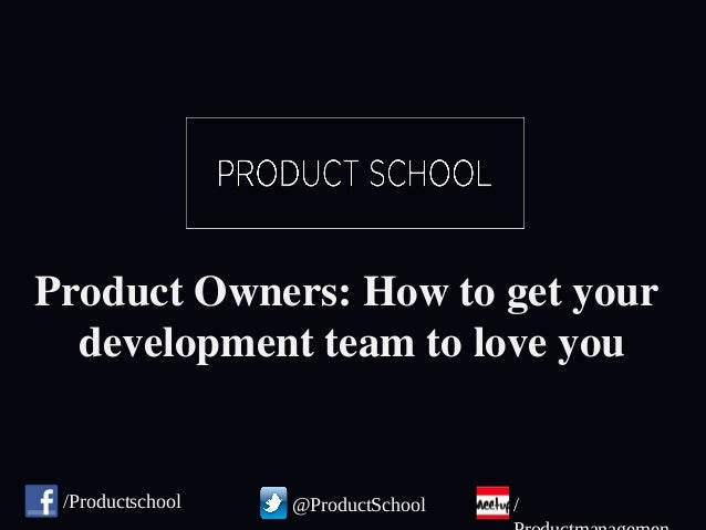 Product Owners: How to get your development team to love you Product Owners: How to get your development team to love you ...