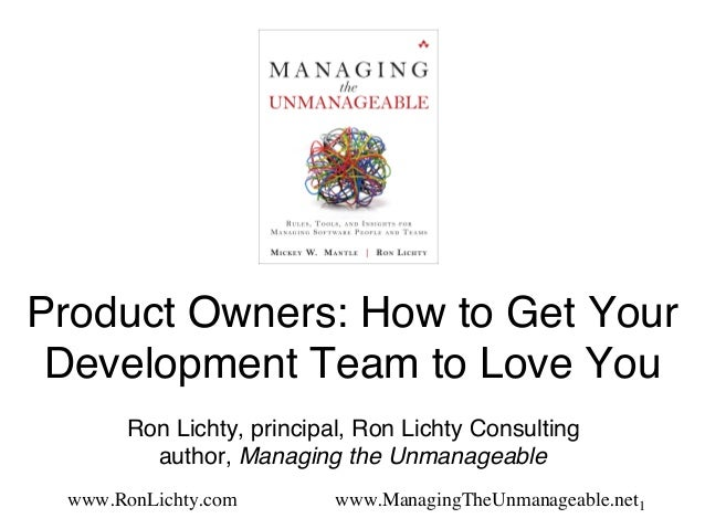 Product Owners: How to Get Your Development Team to Love You Ron Lichty, principal, Ron Lichty Consulting author, Managin...