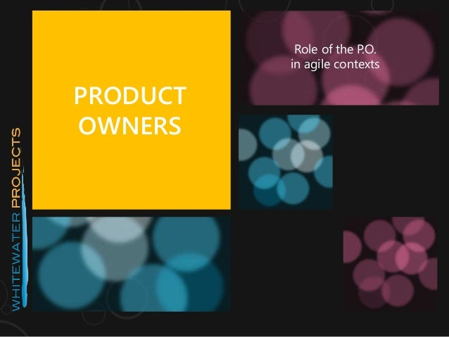 PRODUCT OWNERS Role of the P.O. in agile contexts