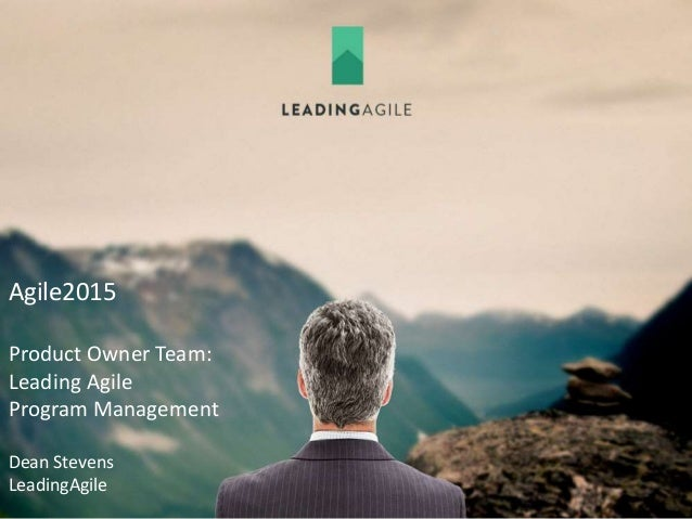Agile2015 Product Owner Team: Leading Agile Program Management Dean Stevens LeadingAgile