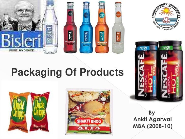 Packaging Of Products<br />	          By<br />           Ankit Agarwal<br />	MBA (2008-10)<br />           DMS, SOM<br /> ...