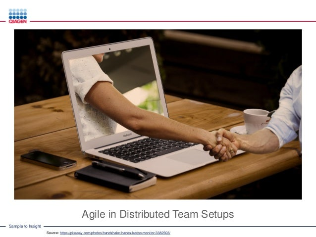 Sample to Insight Agile in Distributed Team Setups Source: https://pixabay.com/photos/handshake-hands-laptop-monitor-33825...