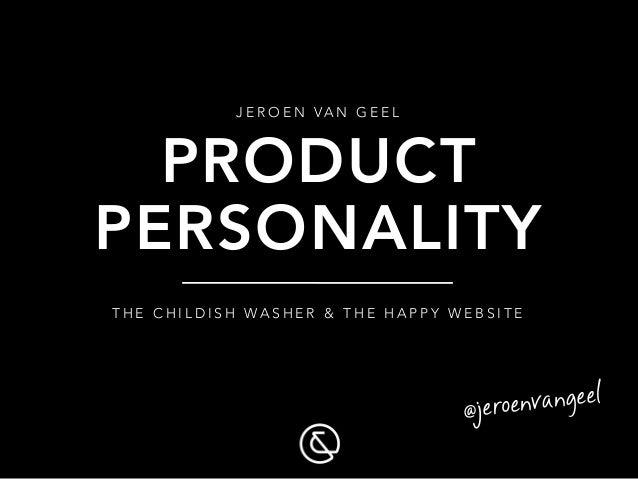 @jeroenvangeel PERSONALITY PRODUCT J E R O E N VA N G E E L  T H E C H I L D I S H W A S H E R & T H E H A P P Y W E B S I...