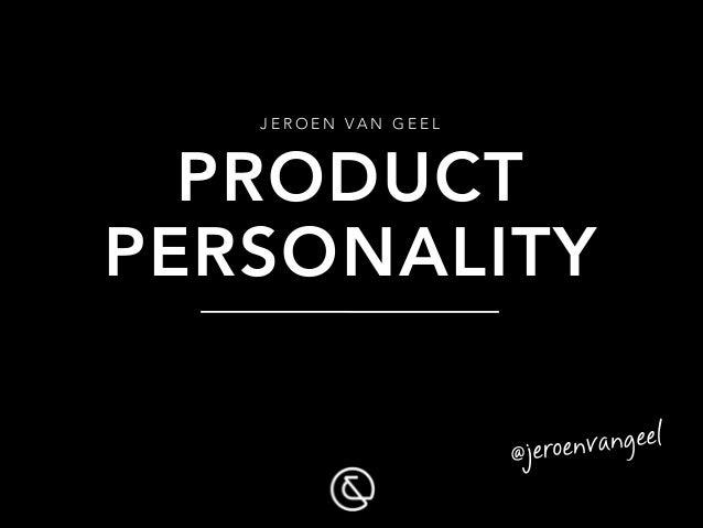 J E R O E N VA N G E E L  PRODUCT PERSONALITY oenvangeel @jer