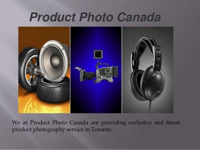 Product Photo Canada We at Product Photo Canada are providing exclusive and finest product photography service in Toronto.