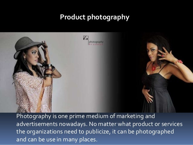 Product photography Photography is one prime medium of marketing and advertisements nowadays. No matter what product or se...