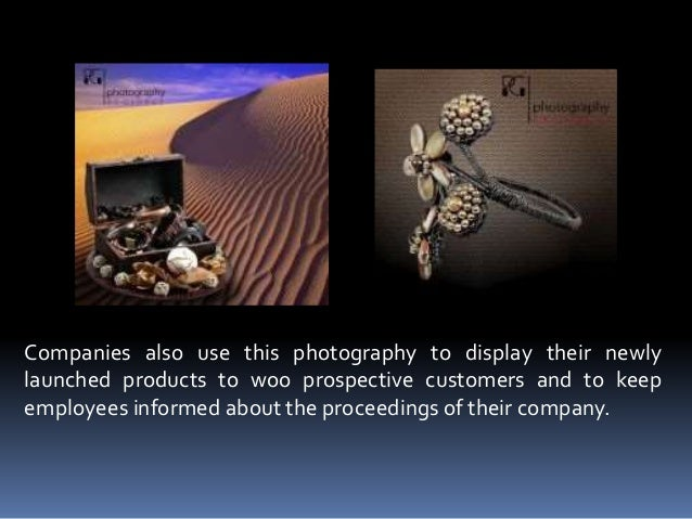 Companies also use this photography to display their newly launched products to woo prospective customers and to keep empl...