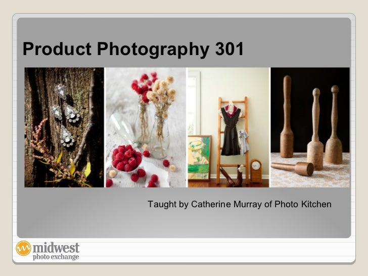 Product Photography 301            Taught by Catherine Murray of Photo Kitchen