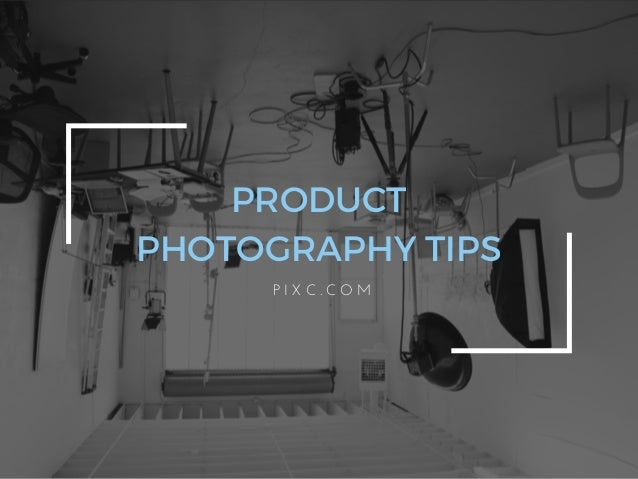 PRODUCT PHOTOGRAPHY TIPS P I X C . C O M
