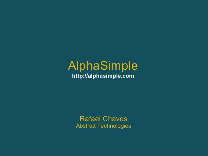 AlphaSimplehttp://alphasimple.com  Rafael Chaves Abstratt Technologies