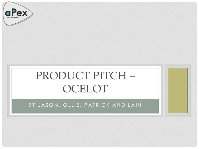 PRODUCT PITCH –      OCELOTBY JASON, OLLIE, PATRICK AND LANI