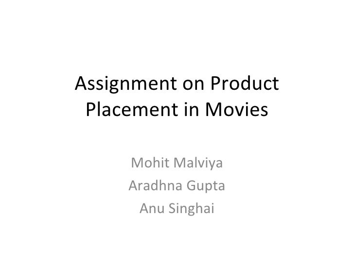Assignment on Product Placement in Movies Mohit Malviya Aradhna Gupta Anu Singhai