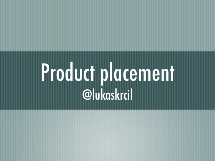 Product placement     @lukaskrcil