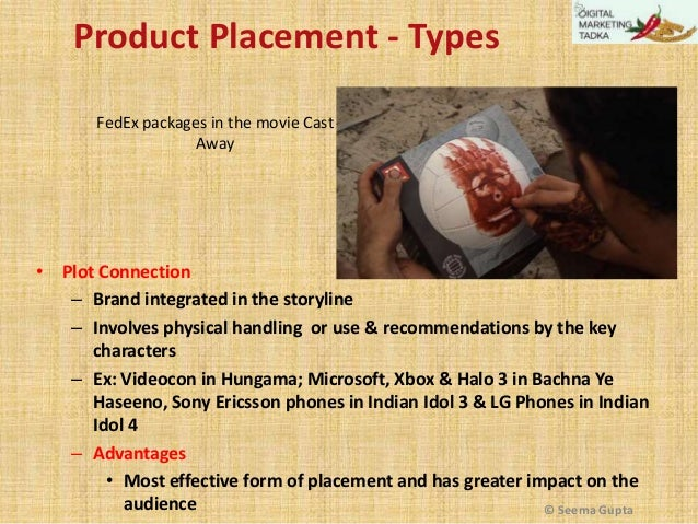 Product Placement - Types FedEx packages in the movie Cast Away  • Plot Connection – Brand integrated in the storyline – I...