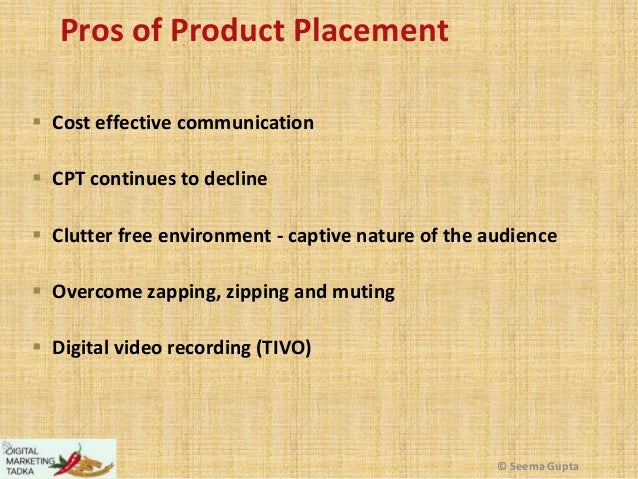 Pros of Product Placement  Cost effective communication  CPT continues to decline  Clutter free environment - captive n...