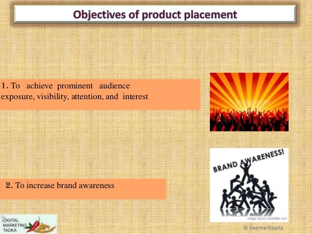 1. To achieve prominent audience exposure, visibility, attention, and interest  2. To increase brand awareness  © Seema Gu...