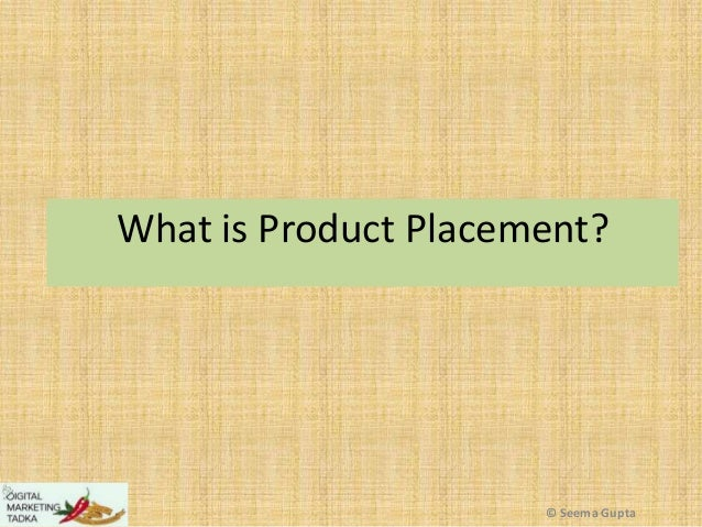 What is Product Placement?  © Seema Gupta