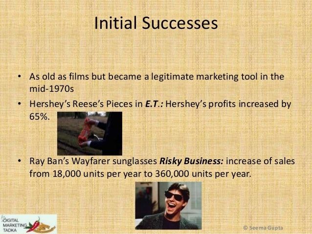 Initial Successes • As old as films but became a legitimate marketing tool in the mid-1970s • Hershey's Reese's Pieces in ...