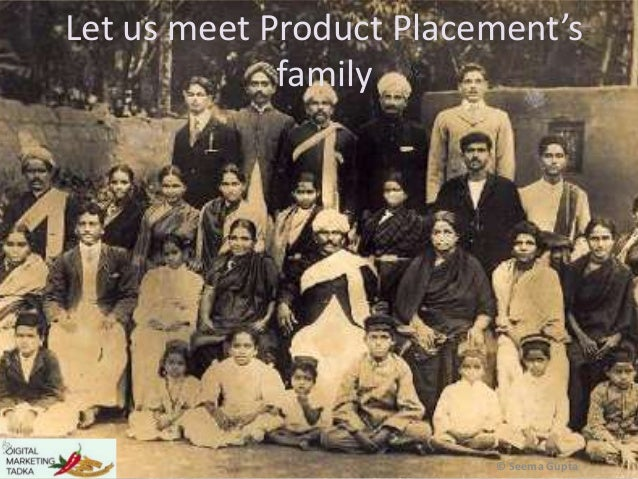 Let us meet Product Placement's family  © Seema Gupta