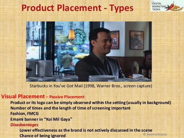 Product Placement - Types  Starbucks in You've Got Mail (1998, Warner Bros., screen capture)  Visual Placement – Passive P...