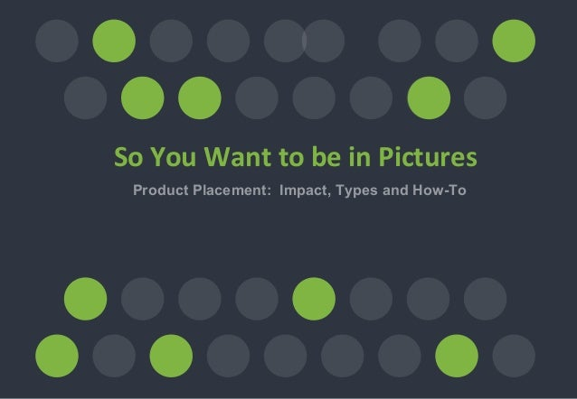 Product Placement: Impact, Types and How-To So You Want to be in Pictures
