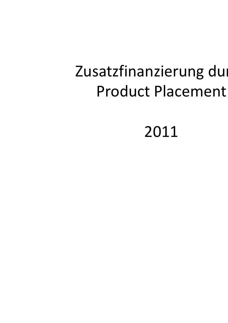 Zusatzfinanzierung durch   Product Placement         2011